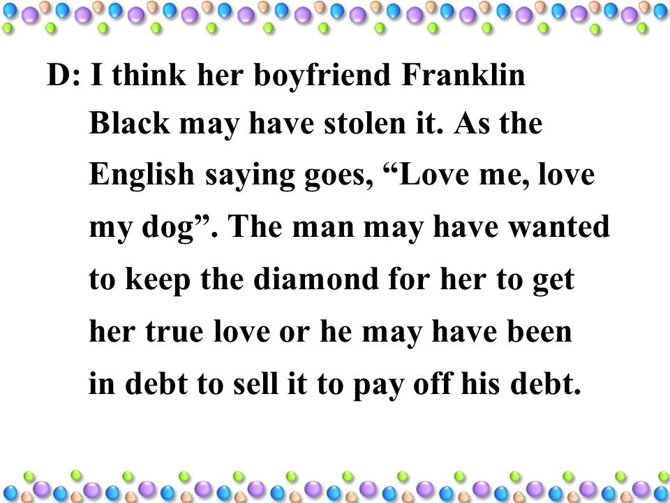 D: I think her boyfriend Franklin Black may have stolen it.