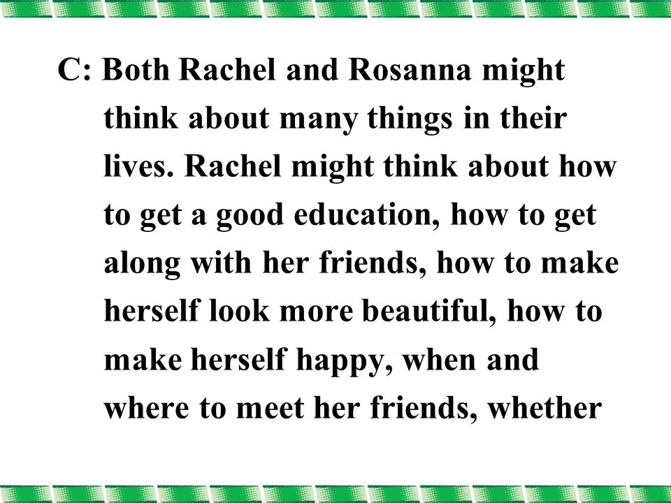 C: Both Rachel and Rosanna might think about many things in their lives.