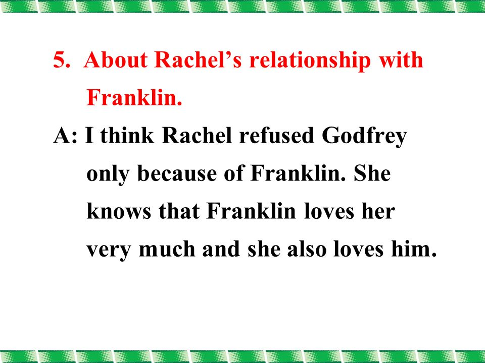 5. About Rachel's relationship with Franklin.