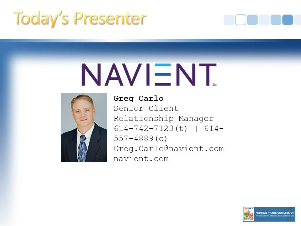 Greg Carlo Senior Client Relationship Manager 614-742-7123(t) | 614- 557-4889(c) Greg.Carlo@navient.com navient.com