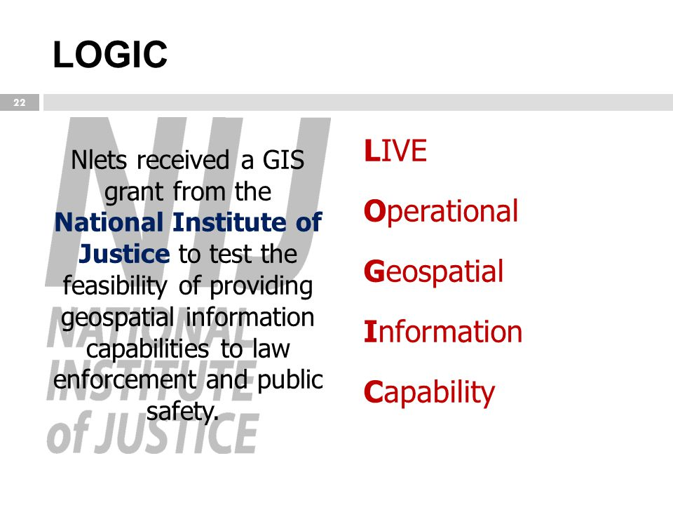 LOGIC Nlets received a GIS grant from the National Institute of Justice to test the feasibility of providing geospatial information capabilities to la