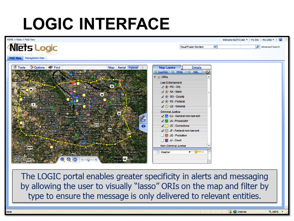 """LOGIC INTERFACE 29 The LOGIC portal enables greater specificity in alerts and messaging by allowing the user to visually """"lasso"""" ORIs on the map and f"""