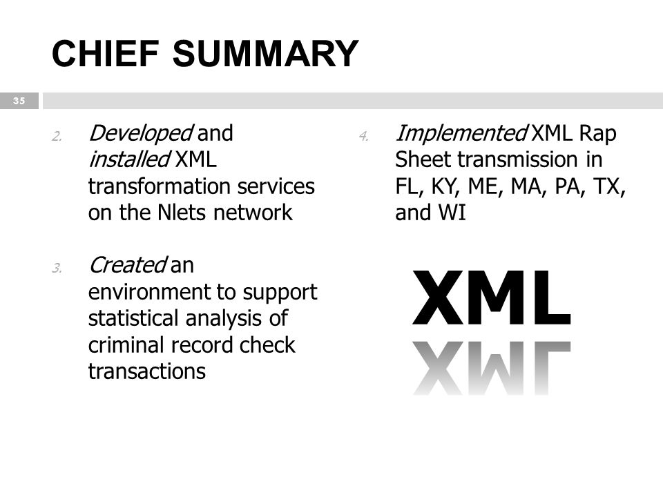 CHIEF SUMMARY 2. Developed and installed XML transformation services on the Nlets network 3. Created an environment to support statistical analysis of