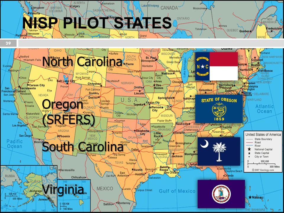 NISP PILOT STATES North Carolina South Carolina Virginia Oregon (SRFERS) 39