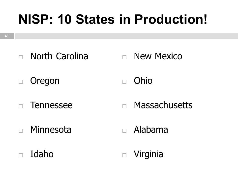 NISP: 10 States in Production! 41  North Carolina  Oregon  Tennessee  Minnesota  Idaho  New Mexico  Ohio  Massachusetts  Alabama  Virginia