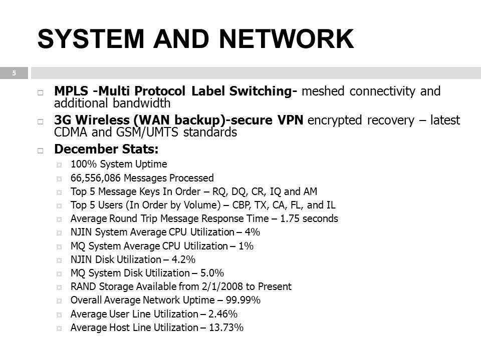 SYSTEM AND NETWORK  MPLS -Multi Protocol Label Switching- meshed connectivity and additional bandwidth  3G Wireless (WAN backup)-secure VPN encrypte