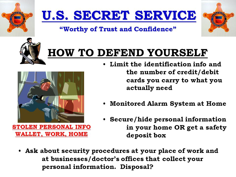 """U.S. SECRET SERVICE """"Worthy of Trust and Confidence"""" HOW TO DEFEND YOURSELF Limit the identification info and the number of credit/debit cards you car"""