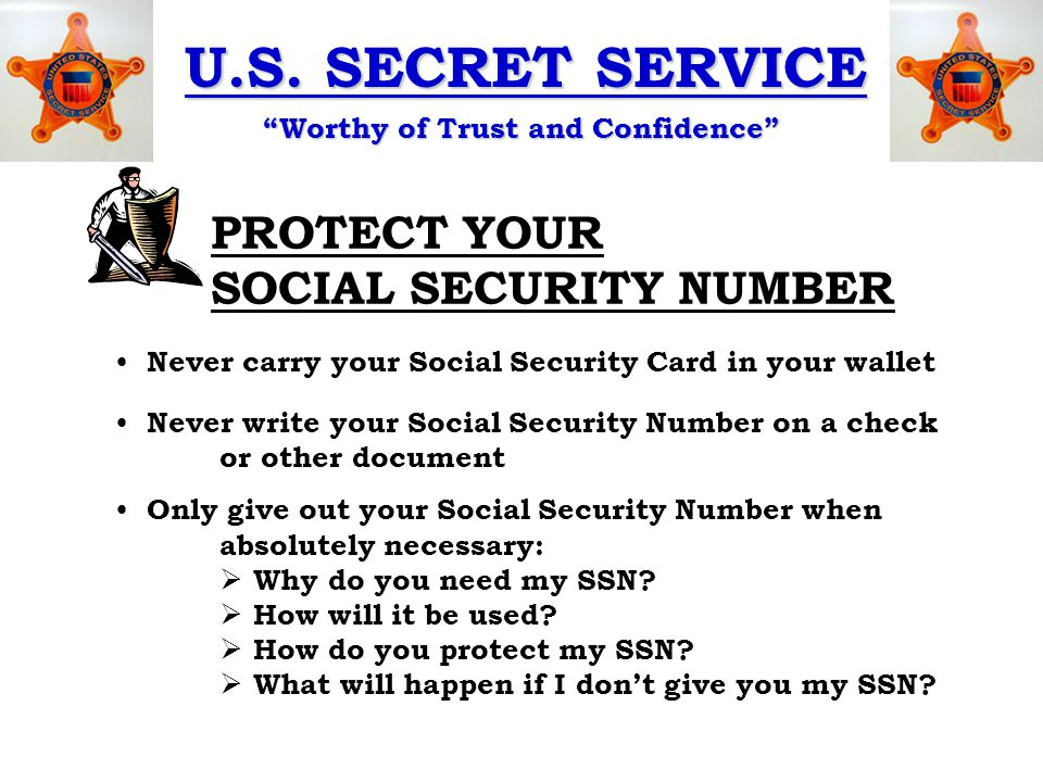 """U.S. SECRET SERVICE """"Worthy of Trust and Confidence"""" PROTECT YOUR SOCIAL SECURITY NUMBER Never carry your Social Security Card in your wallet Never wr"""