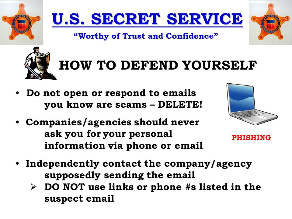 """U.S. SECRET SERVICE """"Worthy of Trust and Confidence"""" HOW TO DEFEND YOURSELF Do not open or respond to emails you know are scams – DELETE! PHISHING Com"""