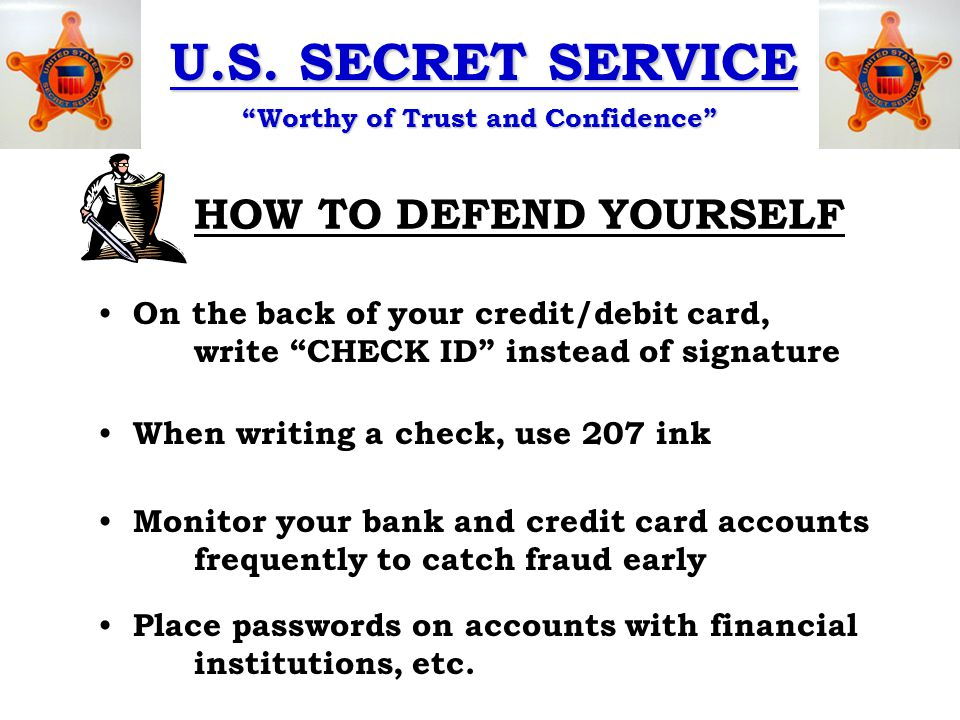 """U.S. SECRET SERVICE """"Worthy of Trust and Confidence"""" HOW TO DEFEND YOURSELF When writing a check, use 207 ink On the back of your credit/debit card, w"""
