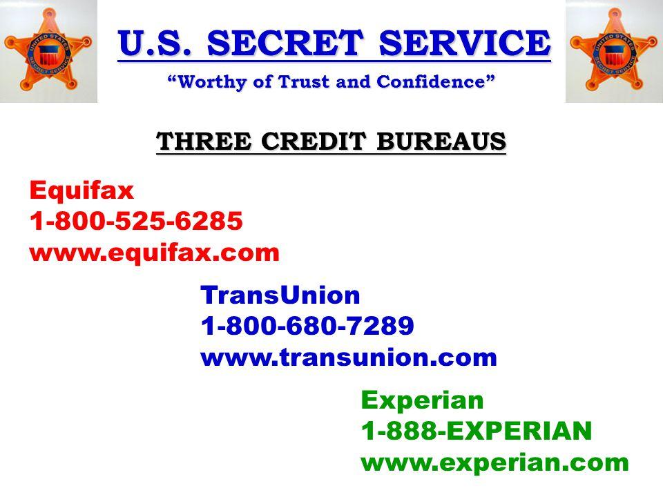 "U.S. SECRET SERVICE ""Worthy of Trust and Confidence"" Equifax 1-800-525-6285 www.equifax.com Experian 1-888-EXPERIAN www.experian.com TransUnion 1-800-"