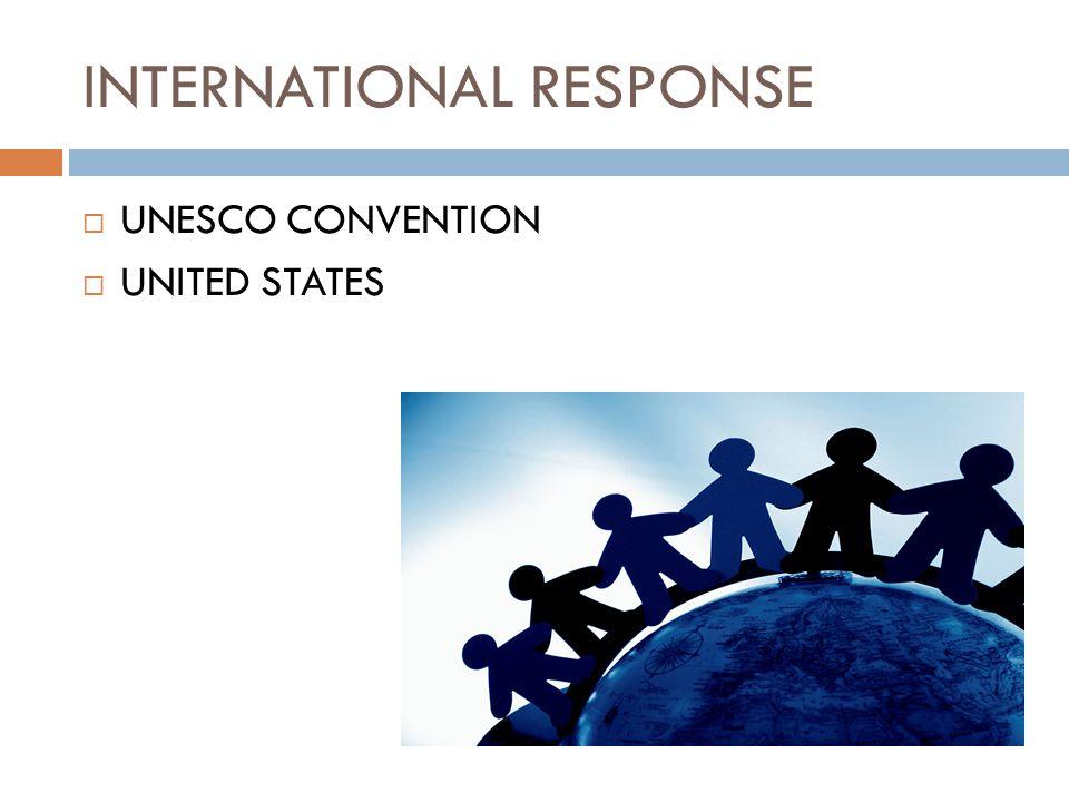 INTERNATIONAL RESPONSE  UNESCO CONVENTION  UNITED STATES