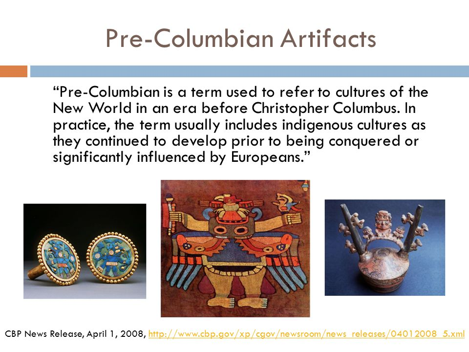 United States Customs & Border Protection Returns Pre-Columbian Artifacts to Mexico  On March 31, 2008, U.S.