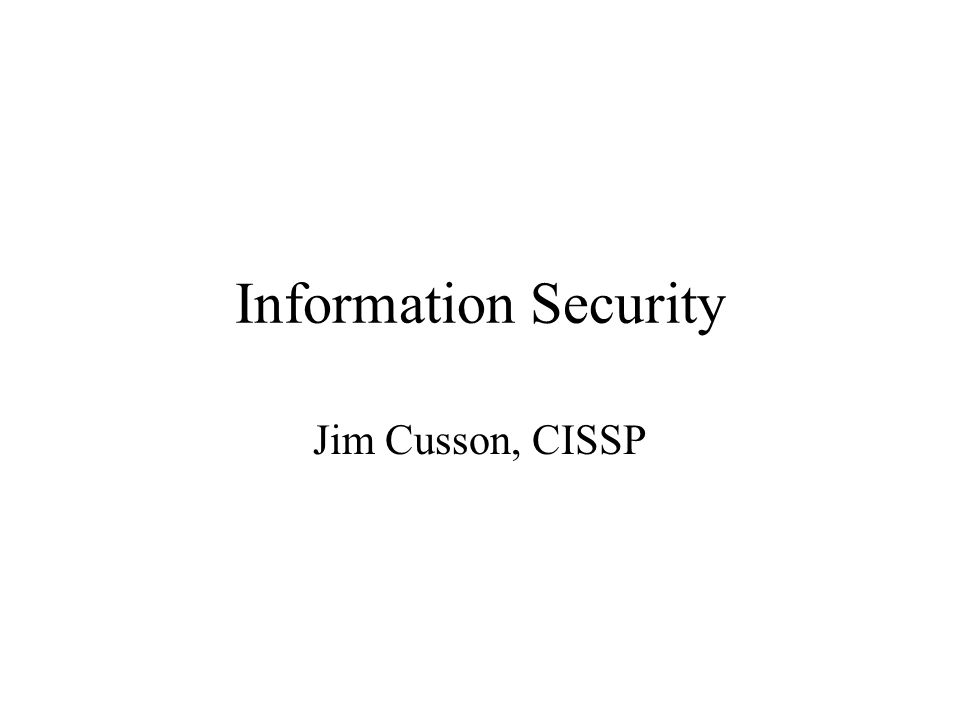 Information Security Jim Cusson, CISSP