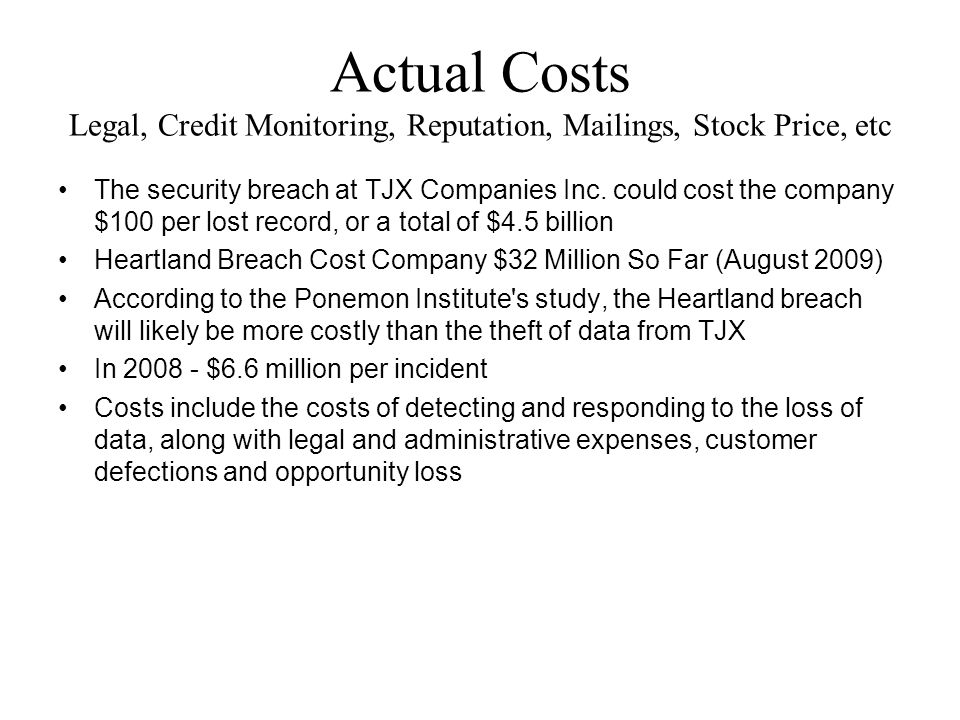 Actual Costs Legal, Credit Monitoring, Reputation, Mailings, Stock Price, etc The security breach at TJX Companies Inc.