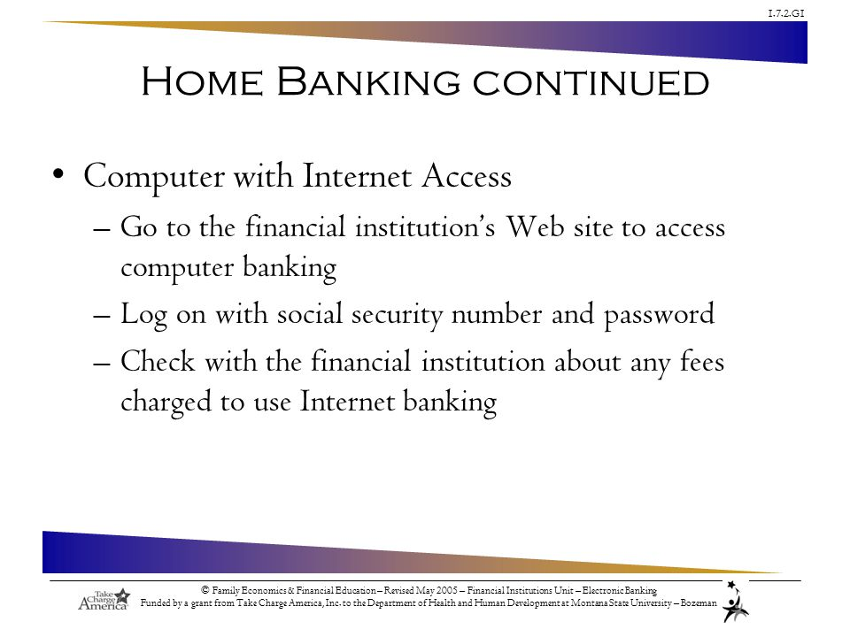 1.7.2.G1 © Family Economics & Financial Education – Revised May 2005 – Financial Institutions Unit – Electronic Banking Funded by a grant from Take Ch