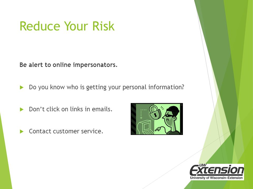 Reduce Your Risk Be alert to online impersonators.