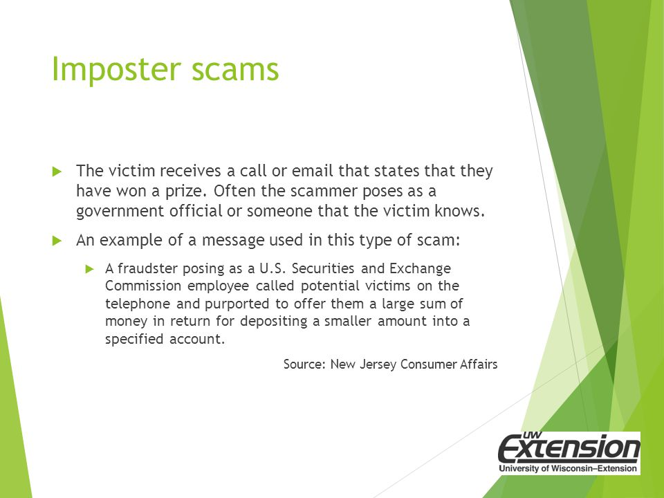 Imposter scams  The victim receives a call or email that states that they have won a prize.
