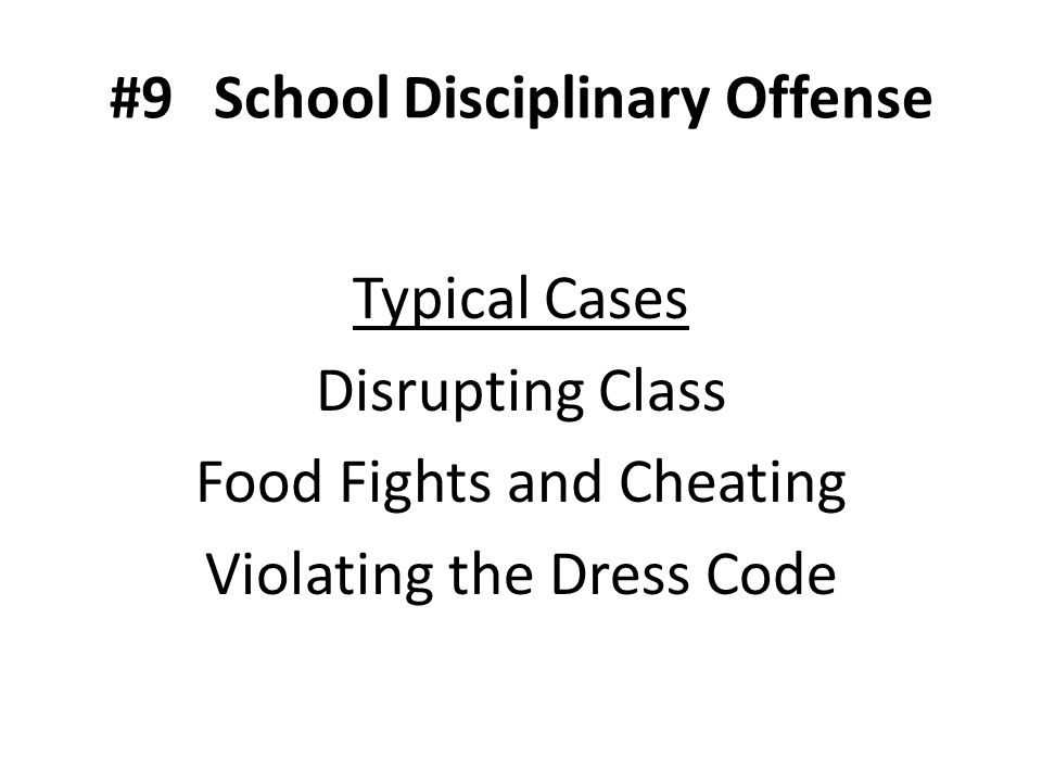 #9School Disciplinary Offense Typical Cases Disrupting Class Food Fights and Cheating Violating the Dress Code