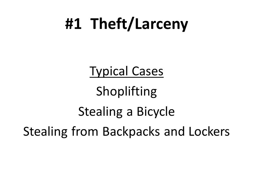 #1Theft/Larceny Typical Cases Shoplifting Stealing a Bicycle Stealing from Backpacks and Lockers