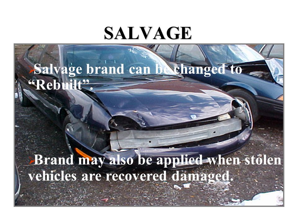 """DETERMINATION OF BRAND  When one or more of the structural assemblies in a vehicle require replacement then the vehicle is considered """"salvage"""""""
