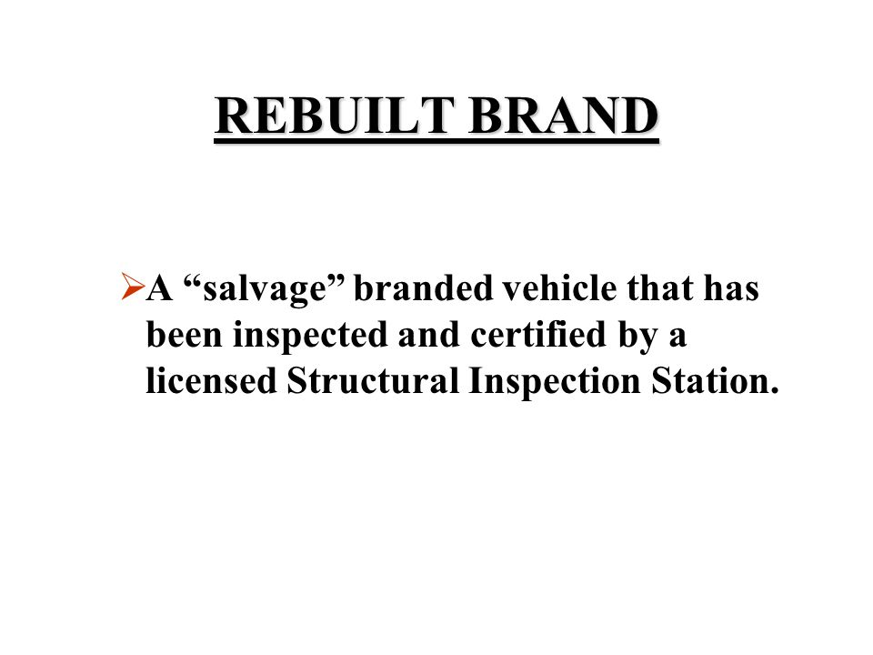 """Salvage Brand  Any vehicle that is defined as a """"re- assembled vehicle"""" will automatically be branded as """"salvage"""".  No motorcycles can be branded a"""