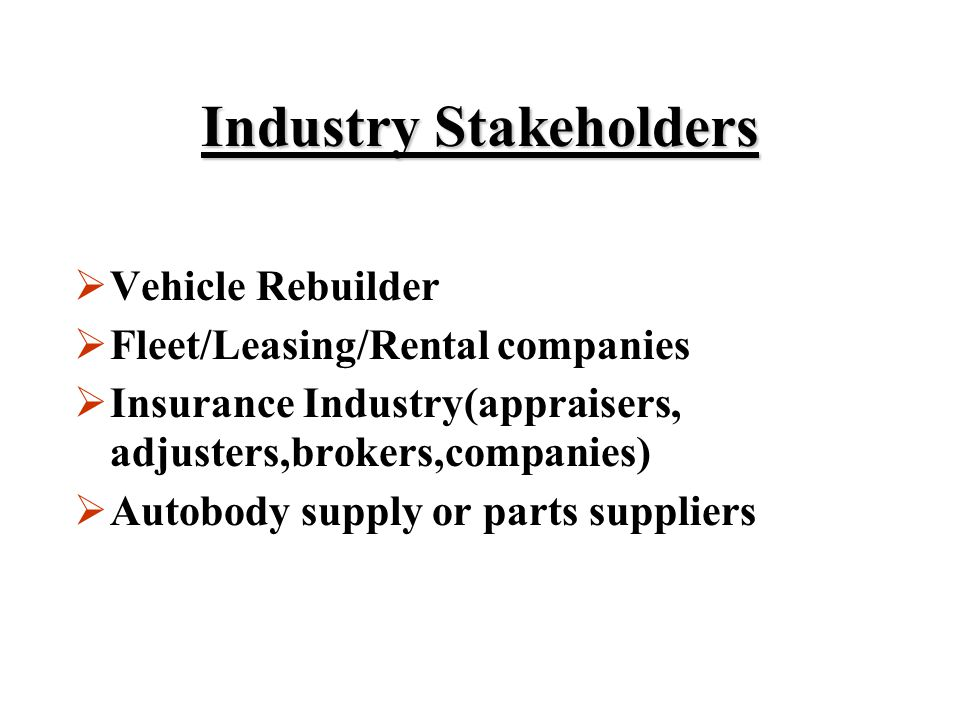 Industry Stakeholders In the Mandatory Branding Program  Government/Police  New & Used Car Dealers  Recycling/Wrecking  Collision Repair