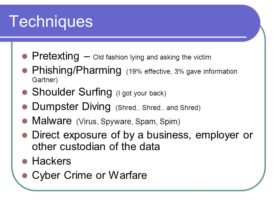Resources Cont'd http://www.antiphishing.org National Check Fraud Service - (843) 571-2143 SCAN -1-800-262-7771 TeleCheck -1-800- 710-9898 CheckRite -1-800- 766-2748 CrossCheck- (707) 586-0551 Equifax Check Systems -1-800-437-5120 International Check Services 1-800-526-5380 https://www.annualcreditreport.com idtheftcenter.org US Postal Inspector local numbers are listed under Federal Government in the telephone book or online at http://www.usps.gov/websites/depart/inspect http://www.usps.gov/websites/depart/inspect SB 1386 Disclosure notification law (expedient time)