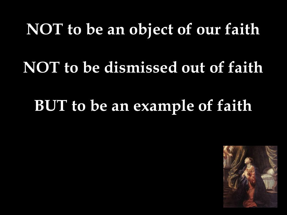 NOT to be an object of our faith NOT to be dismissed out of faith BUT to be an example of faith