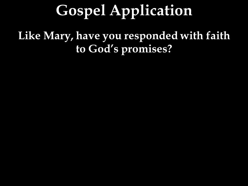 Like Mary, have you responded with faith to God's promises?