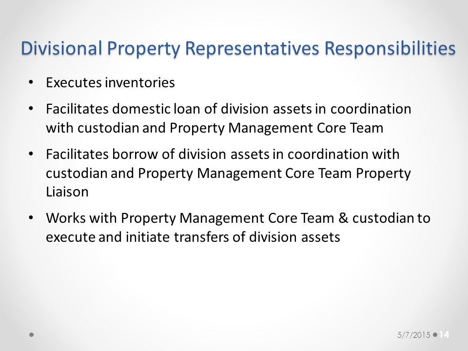 Divisional Property Representatives Responsibilities Executes inventories Facilitates domestic loan of division assets in coordination with custodian