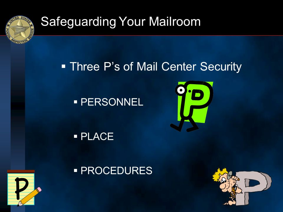 Safeguarding Your Mailroom  Three P's of Mail Center Security  PERSONNEL  PLACE  PROCEDURES