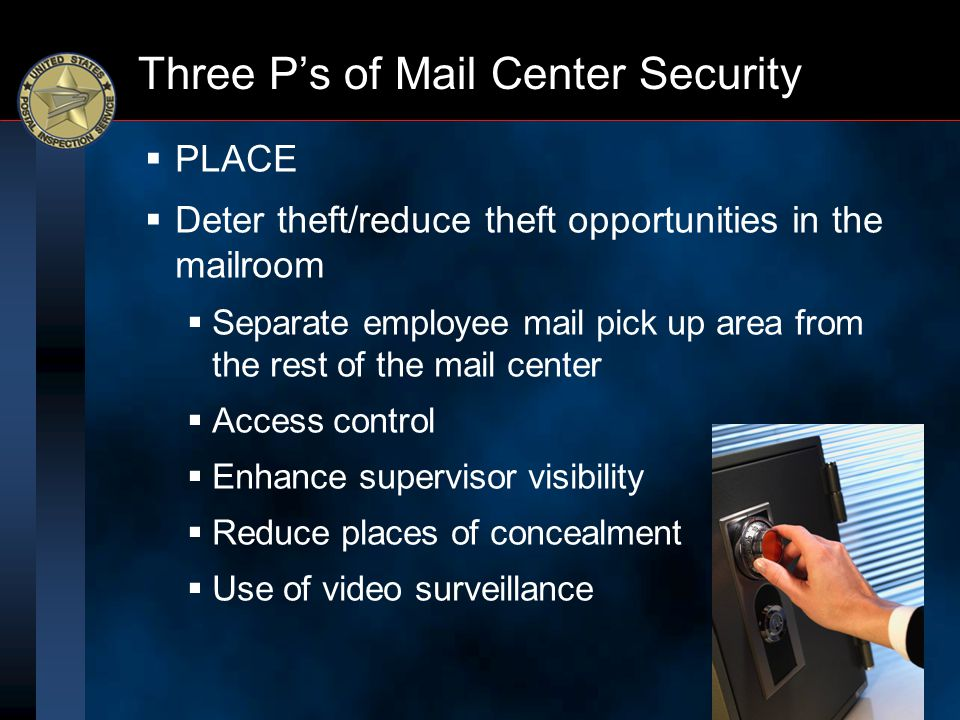 Three P's of Mail Center Security  PLACE  Deter theft/reduce theft opportunities in the mailroom  Separate employee mail pick up area from the rest