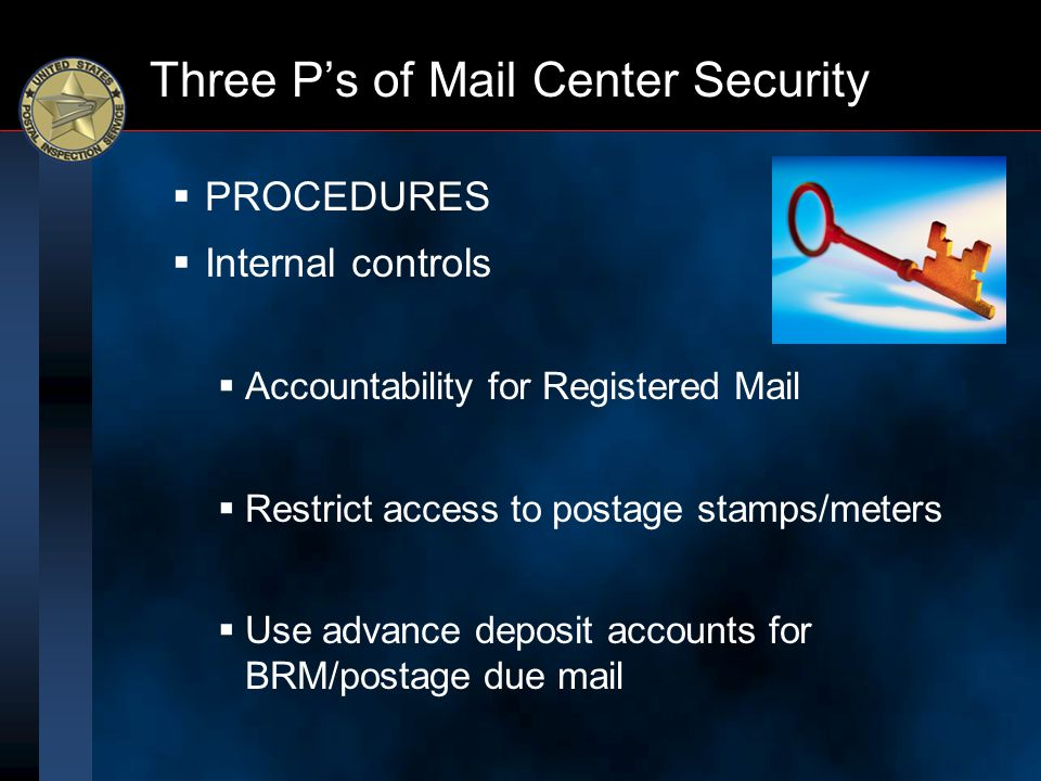 Three P's of Mail Center Security  PROCEDURES  Internal controls  Accountability for Registered Mail  Restrict access to postage stamps/meters  U