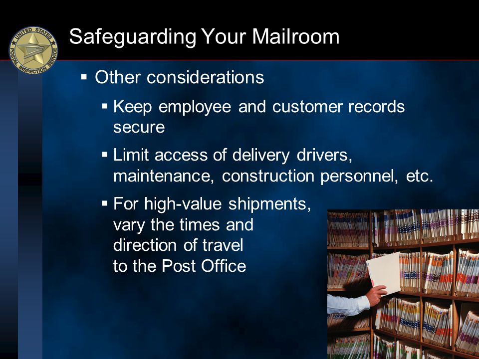 Safeguarding Your Mailroom  Other considerations  Keep employee and customer records secure  Limit access of delivery drivers, maintenance, constru