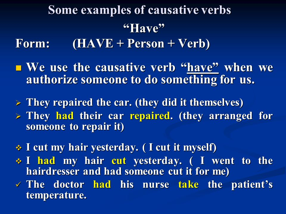 Some examples of causative verbs Make Form: (Make + Person + Verb) This verb construction means to force someone to do something This verb construction means to force someone to do something  My father made me apologize for what I had done.