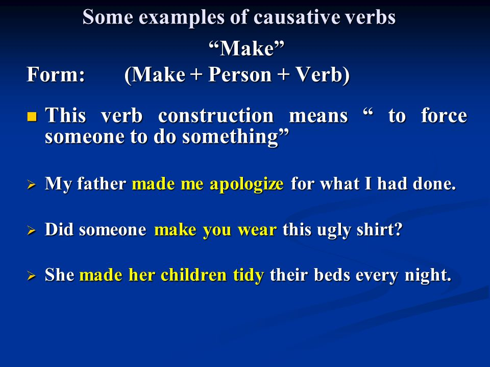 Some examples of causative verbs Get Form: (Get + Person + to +Verb) This verb construction means to convince someone to do something or to trick someone into doing something .