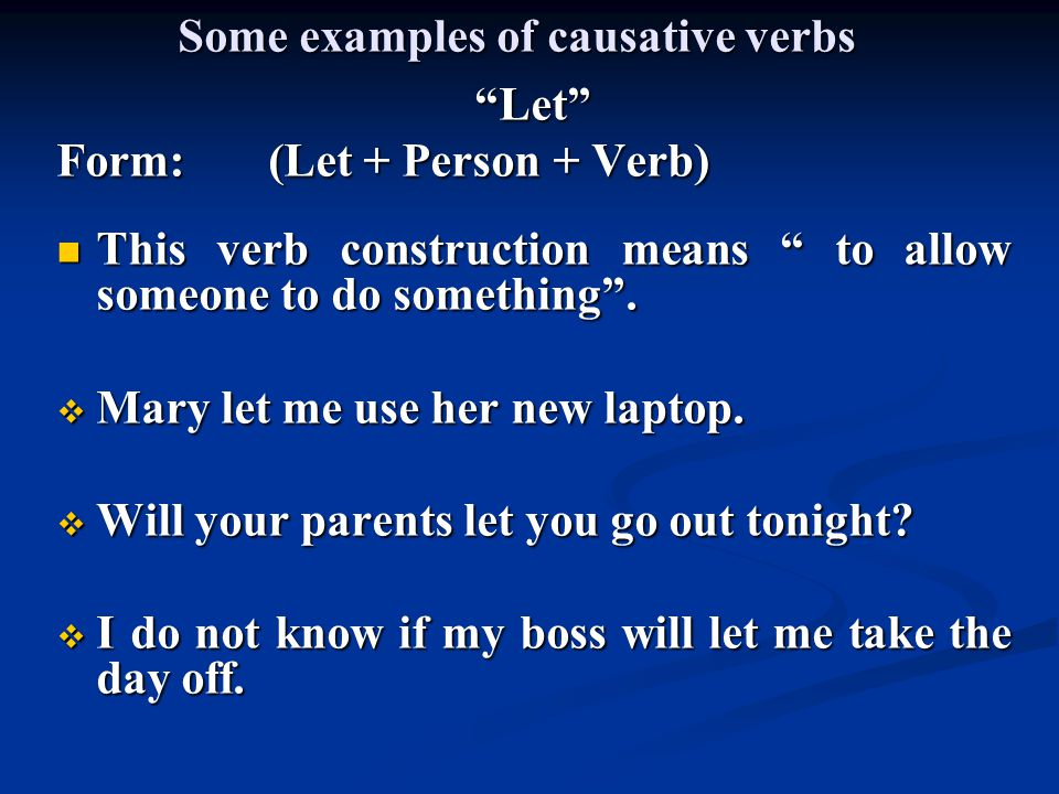 Some causative verbs require the bare infinitive, namely, when using have , let and make .