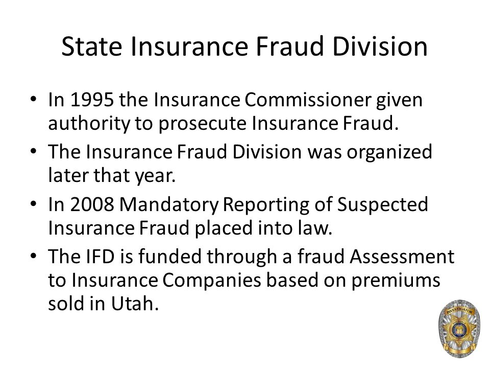 State Insurance Fraud Division In 1995 the Insurance Commissioner given authority to prosecute Insurance Fraud.