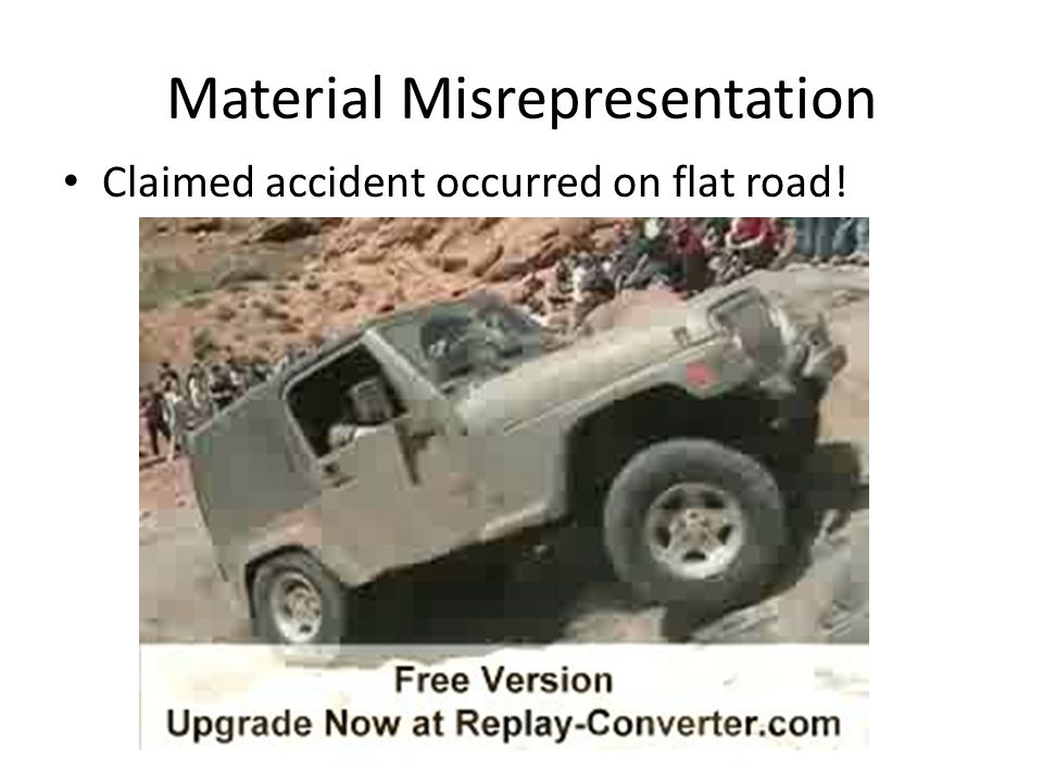 Material Misrepresentation Claimed accident occurred on flat road!