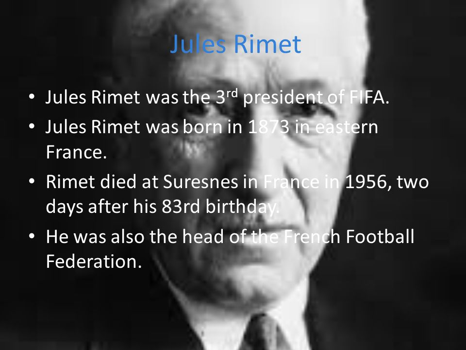 Jules Rimet Jules Rimet was the 3 rd president of FIFA.