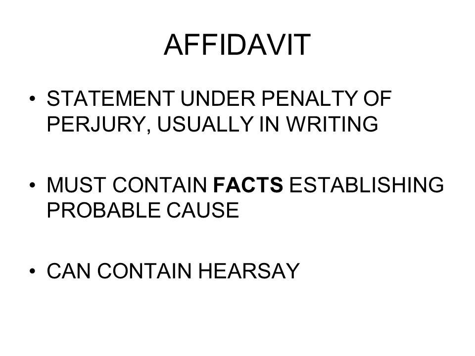 AFFIDAVIT STATEMENT UNDER PENALTY OF PERJURY, USUALLY IN WRITING MUST CONTAIN FACTS ESTABLISHING PROBABLE CAUSE CAN CONTAIN HEARSAY