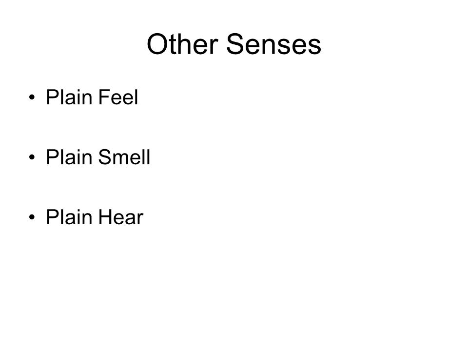 Other Senses Plain Feel Plain Smell Plain Hear