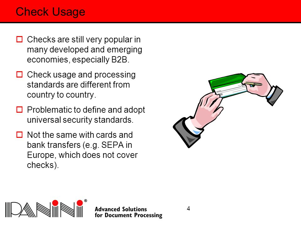 4 Check Usage  Checks are still very popular in many developed and emerging economies, especially B2B.