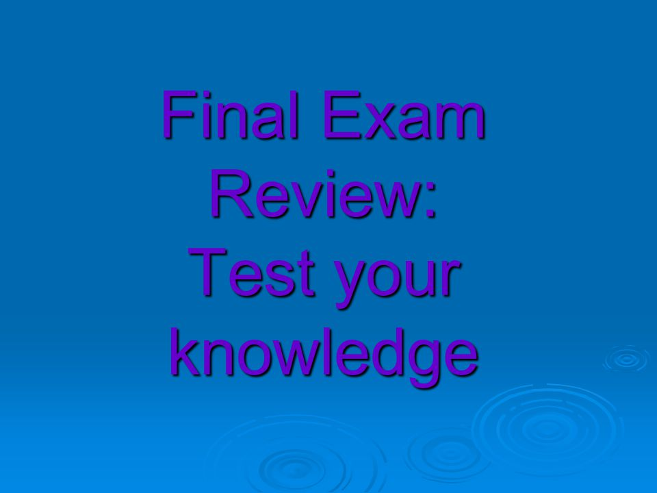 Final Exam Review: Test your knowledge