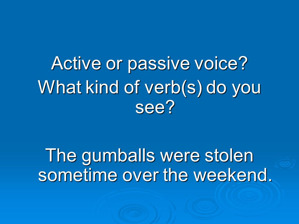 Active or passive voice. What kind of verb(s) do you see.