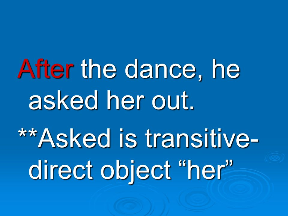 **Asked is transitive- direct object her