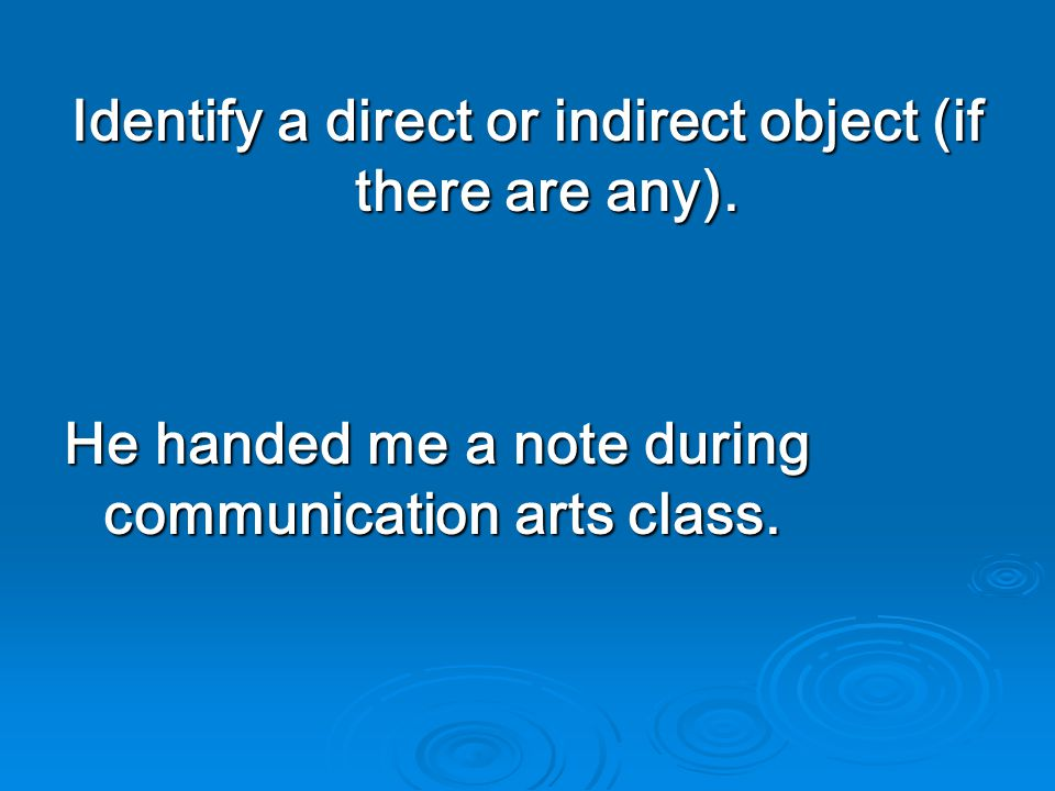 Identify a direct or indirect object (if there are any).