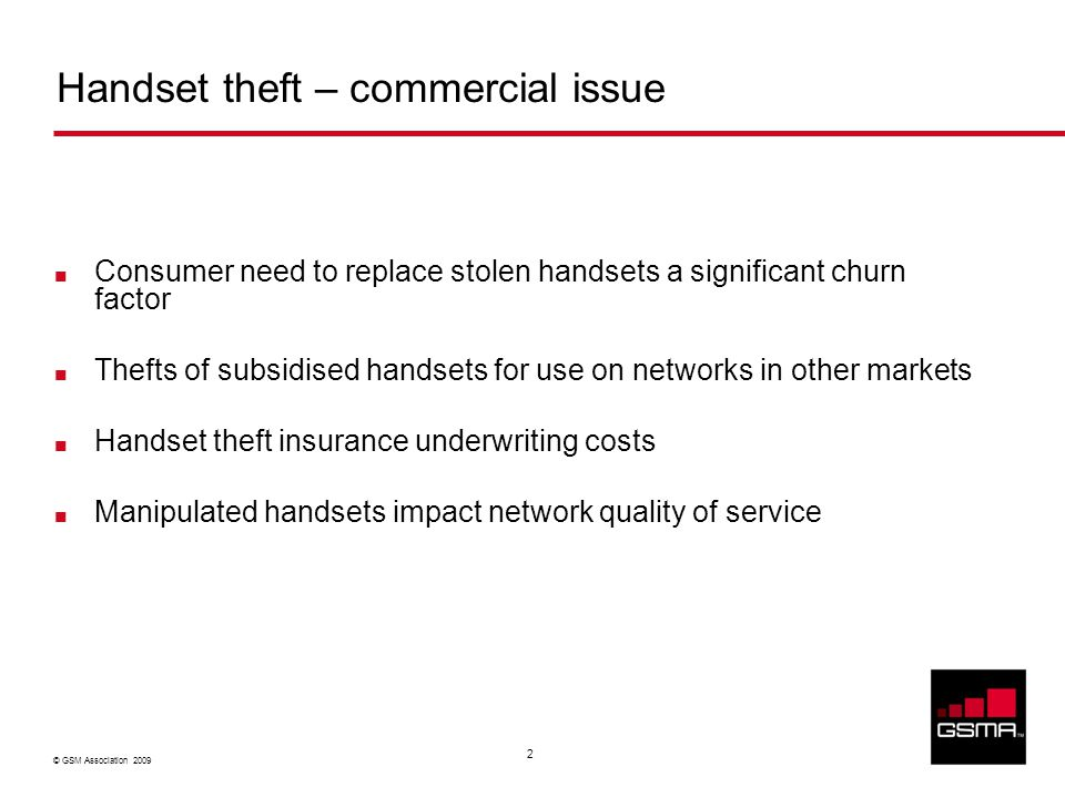 © GSM Association 2009 2 Consumer need to replace stolen handsets a significant churn factor Thefts of subsidised handsets for use on networks in othe