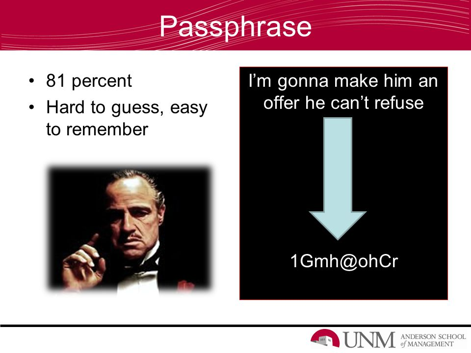Passphrase 81 percent Hard to guess, easy to remember I'm gonna make him an offer he can't refuse 1Gmh@ohCr